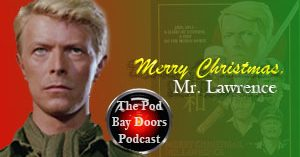 The Pod Bay Doors – A Movie Podcast | Merry Christmas, Mr. Lawrence (1983)